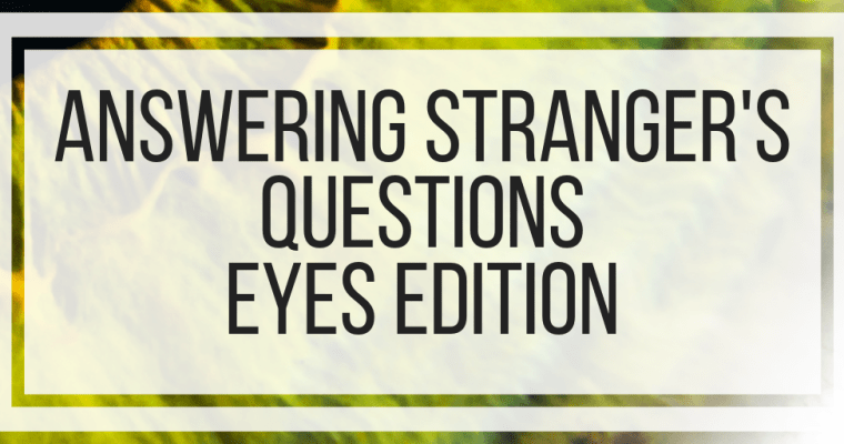 Answering Stranger's Questions- Eyes Edition