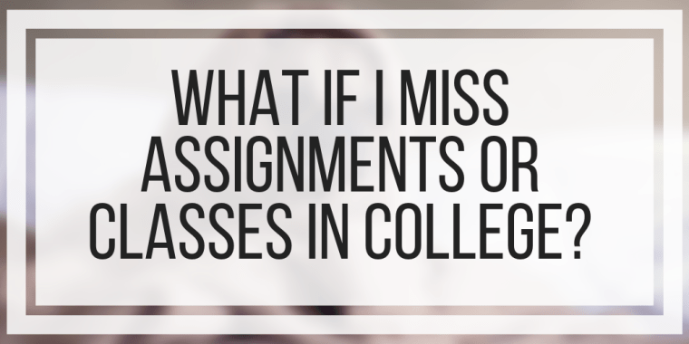 What If I Miss Assignments Or Classes In College?