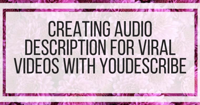 Creating Audio Description For Viral Videos With YouDescribe
