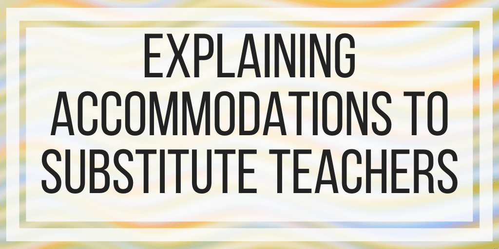 Explaining Accommodations To Substitute Teachers
