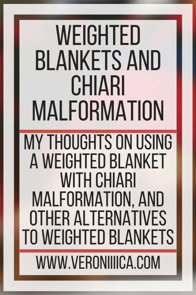 Weighted Blankets and Chiari Malformation. My thoughts on using a weighted blanket with Chiari Malformation and other alternatives to weighted blankets