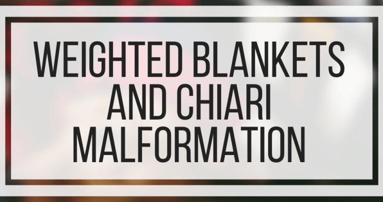 Weighted Blankets and Chiari Malformation