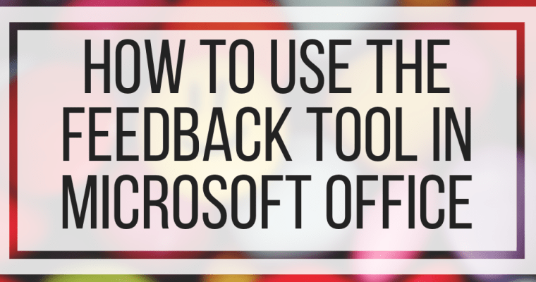 How To Use The Feedback Tool in Microsoft Office