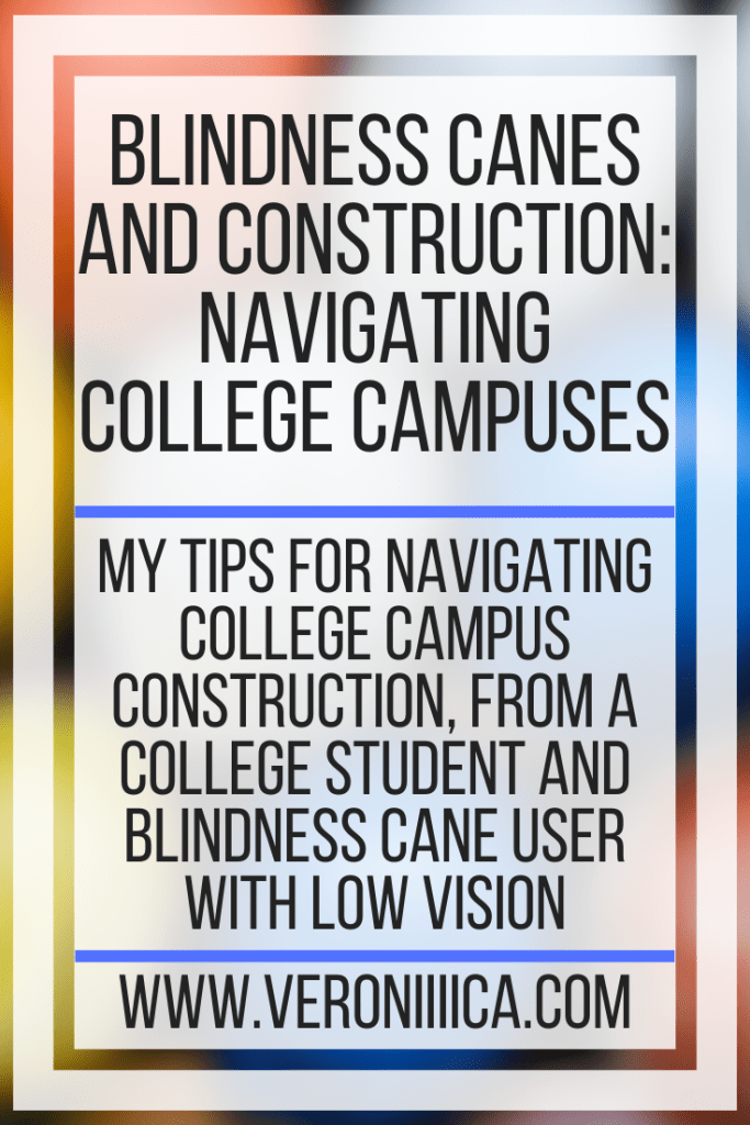 Blindness Canes and Construction: Navigating College Campuses. My tips for navigating college campus construction, from a college student and blindness cane user with low vision