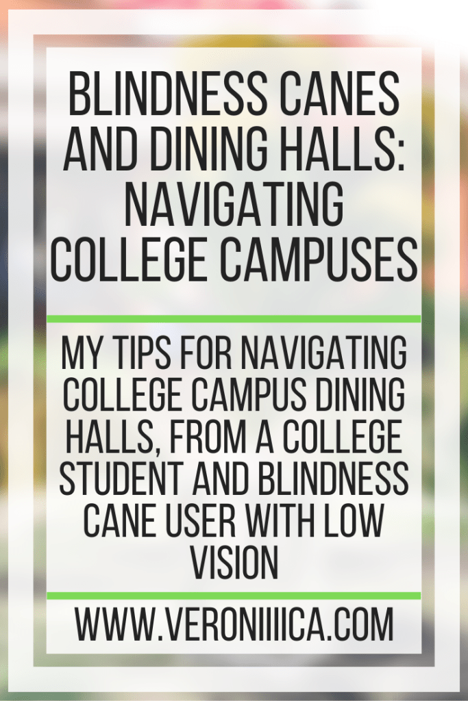 Blindness Canes and Dining Halls: Navigating College Campuses. My tips for navigating college campus dining halls, from a college student and blindness cane user with low vision