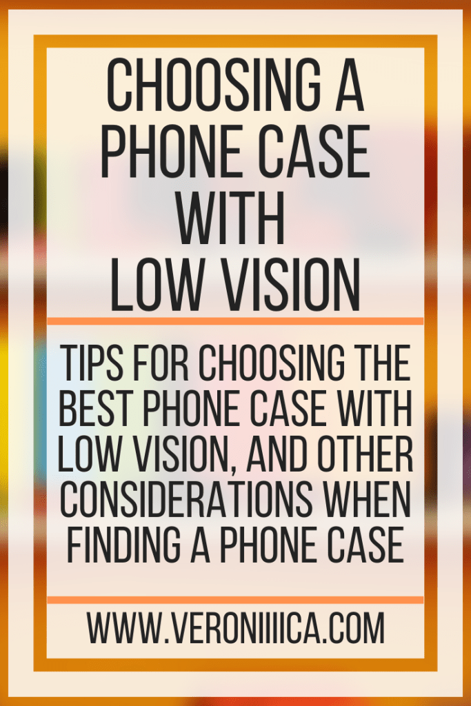 Choosing A Phone Case With Low Vision. Tips for choosing the best phone case with low vision, and other considerations when finding a phone case