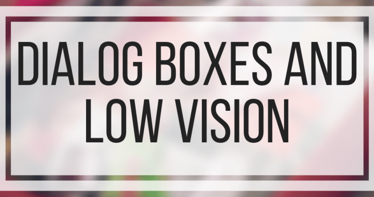 Dialog Boxes and Low Vision