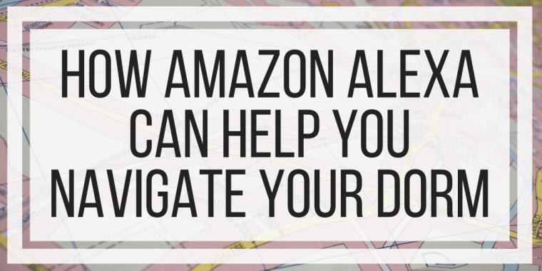 How Amazon Alexa Can Help You Navigate Your Dorm