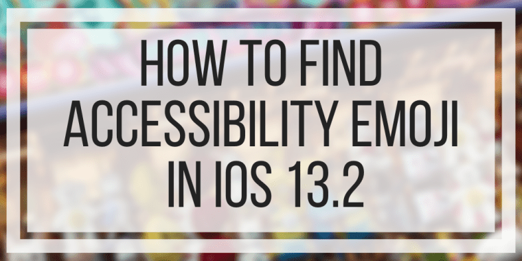 How To Find Accessibility Emoji In iOS 13.2