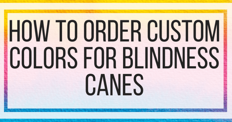 How To Order Custom Colors for Blindness Canes