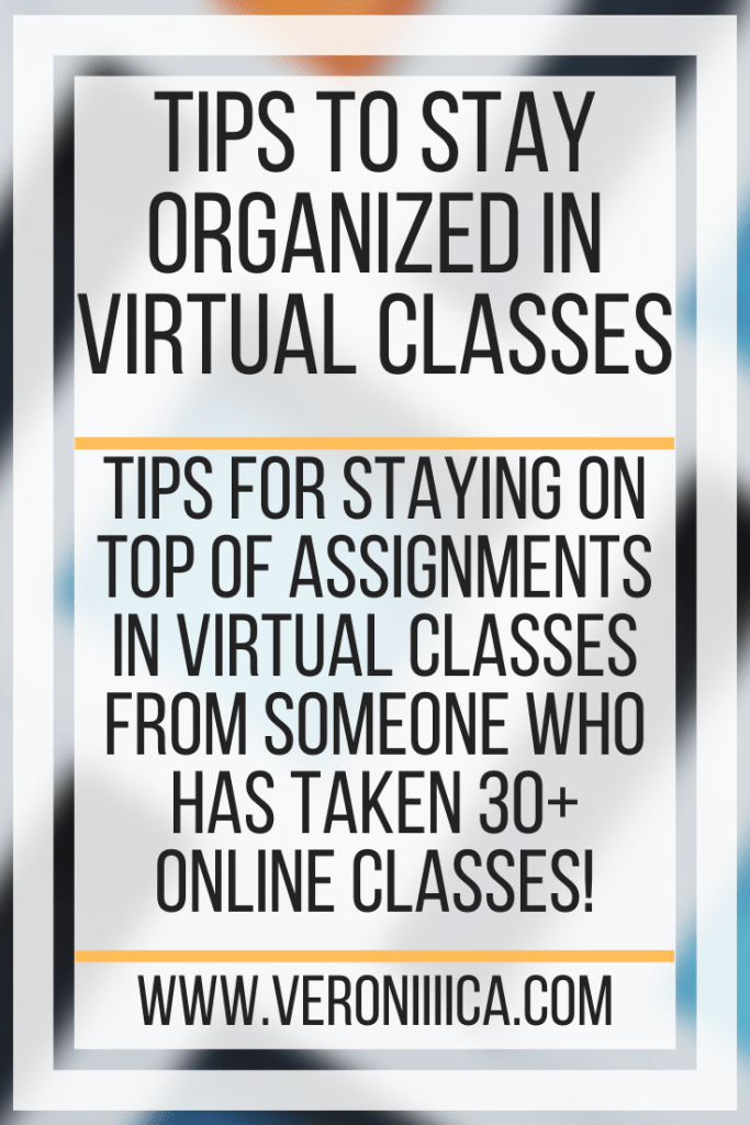 Tips To Stay Organized In Virtual Classes. Tips for staying on top of assignments in virtual classes from someone who has taken 30+ online classes!