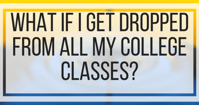 What If I Get Dropped From All My College Classes?