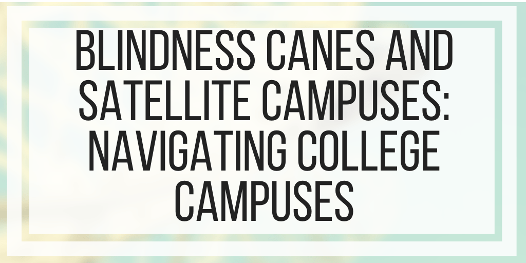 Blindness Canes And Satellite Campuses: Navigating College Campuses
