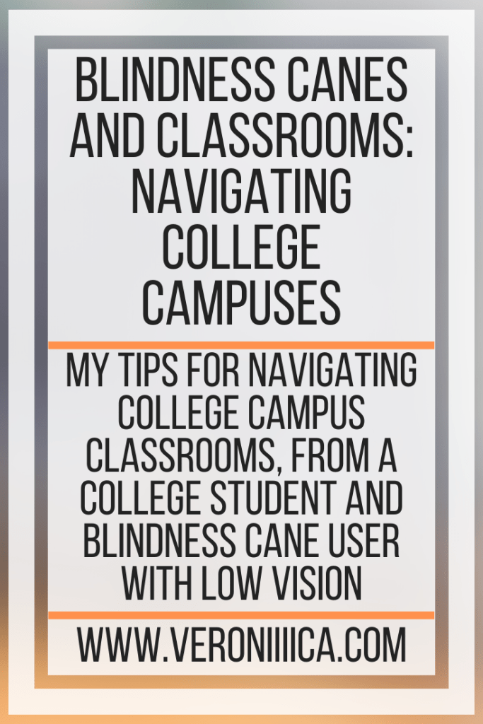 Blindness Canes and Classrooms: Navigating College Campuses. My tips for navigating college campus classrooms, from a college student and blindness cane user with low vision