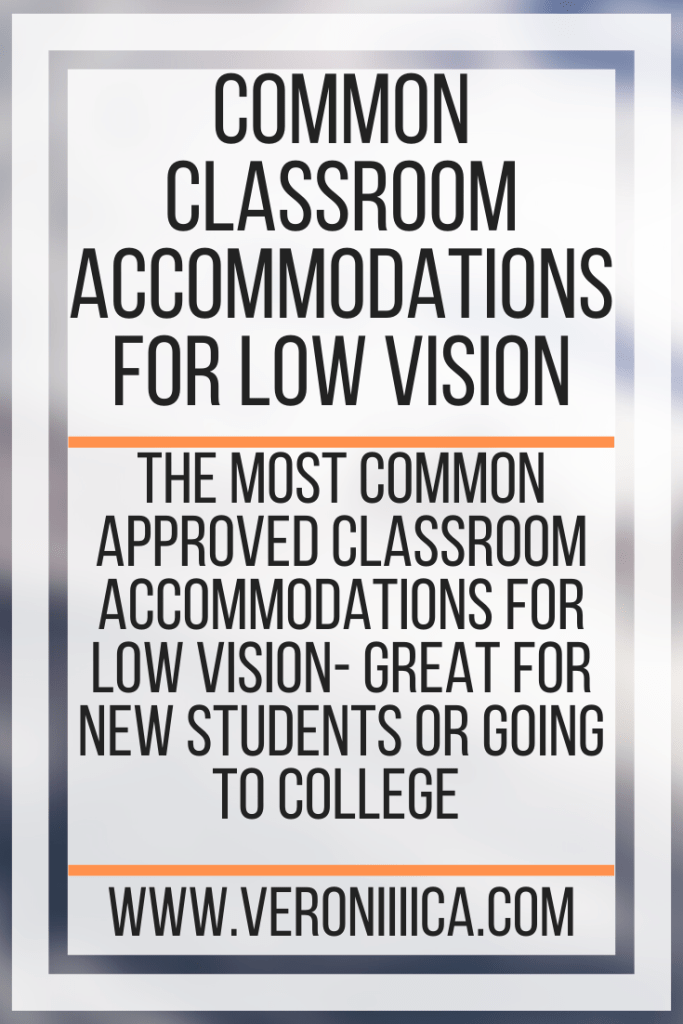 Common Classroom Accommodations For Low Vision. The most common approved classroom accommodations for low vision- great for new STUDENTS or going to college