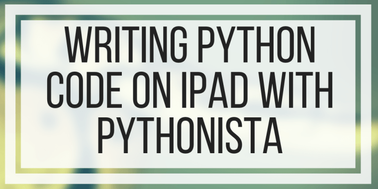 Writing Python Code on iPad With Pythonista