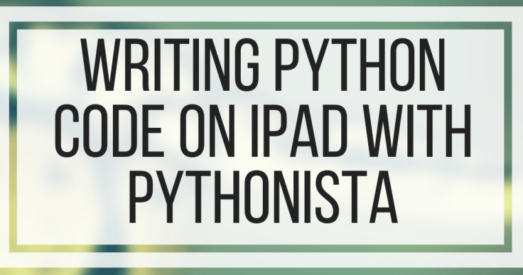 Writing Python Code on iPad With Pythonista