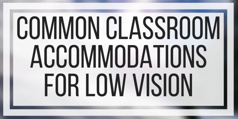 Common Classroom Accommodations For Low Vision