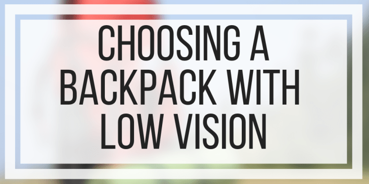 Choosing A Backpack With Low Vision