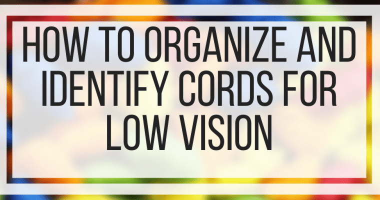 How To Organize and Identify Cords For Low Vision