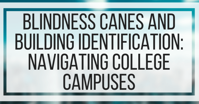 Blindness Canes and Building Identification: Navigating College Campuses