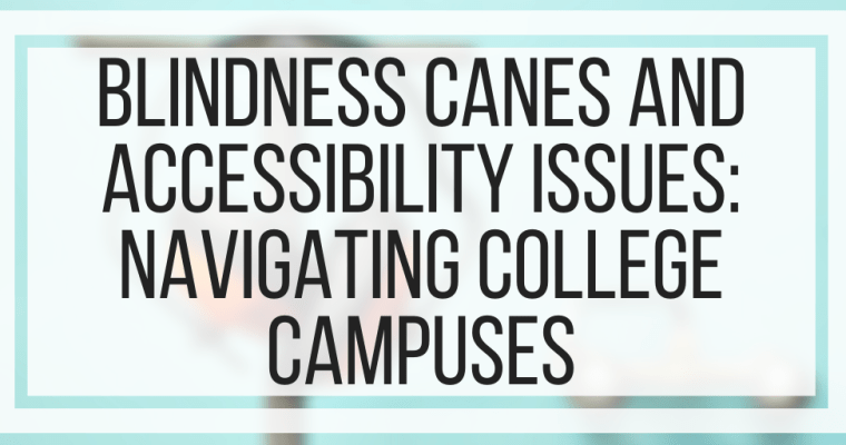 Blindness Canes and Accessibility Issues: Navigating College Campuses