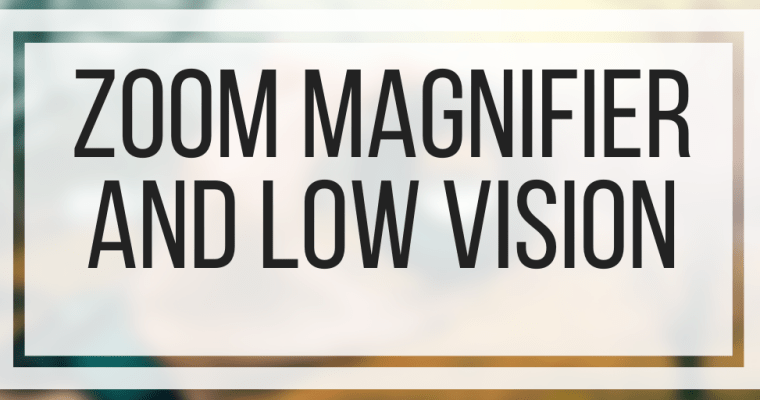 Zoom Magnifier and Low Vision