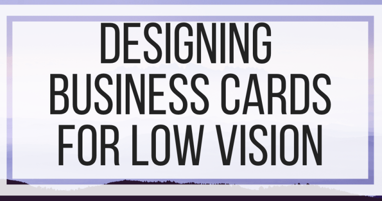 Designing Business Cards For Low Vision
