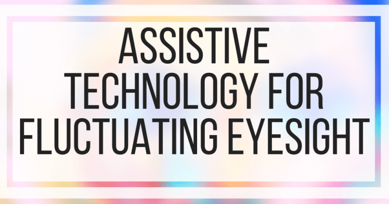 Assistive Technology For Fluctuating Eyesight