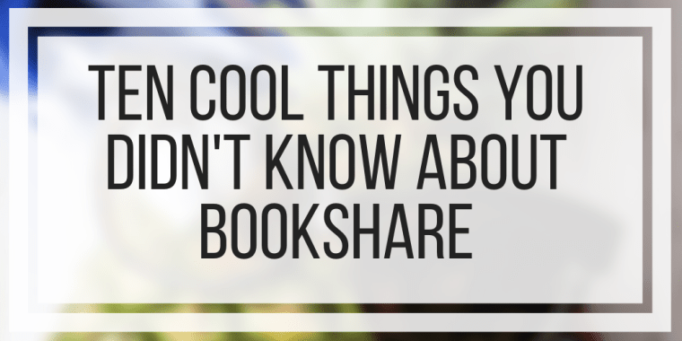 Ten Cool Things You Didn't Know About Bookshare