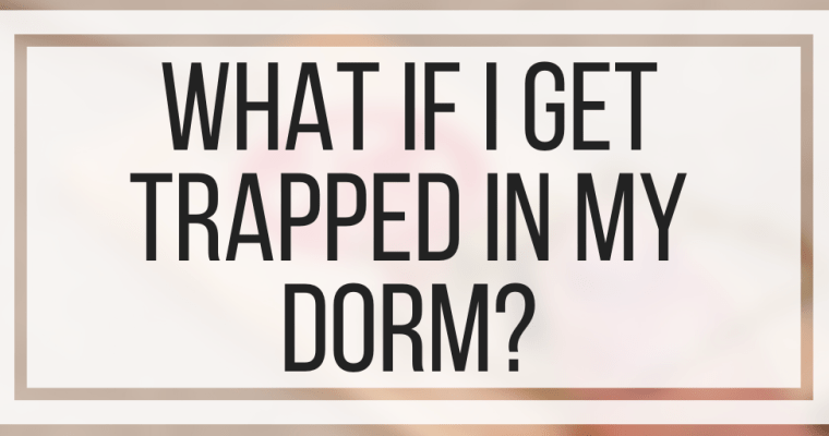 What If I Get Trapped In My Dorm?