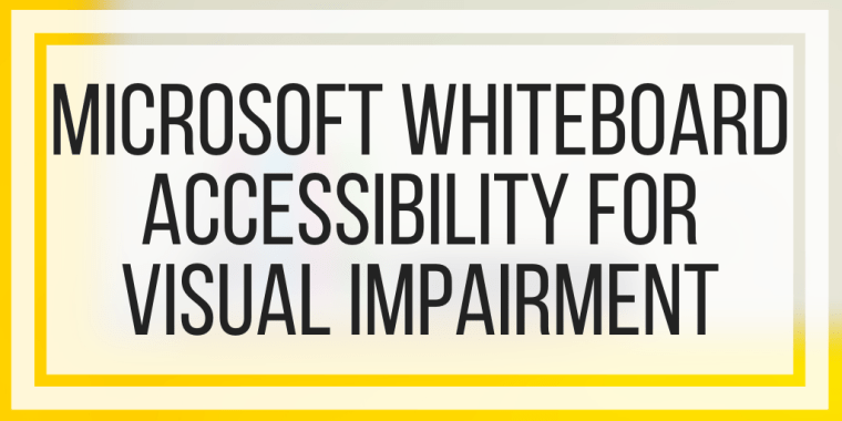 Microsoft Whiteboard Accessibility For Visual Impairment