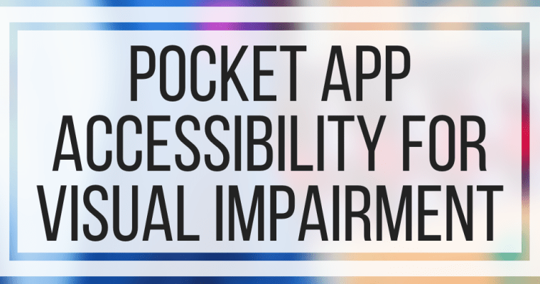 Pocket App Accessibility For Visual Impairment