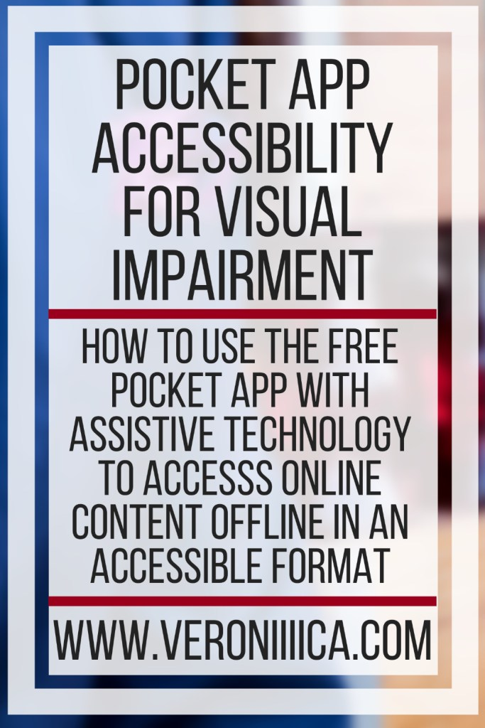Pocket App Accessibility For Visual Impairment. How to use the free Pocket app with assistive technology to accesss online content offline in an accessible format