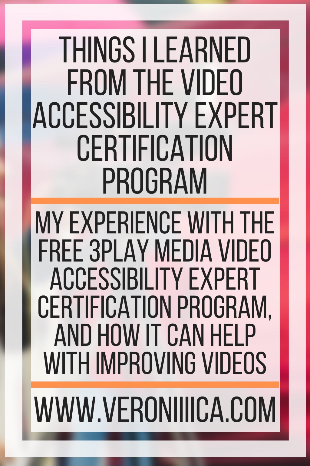 Things I Learned From The Video Accessibility Expert Certification Program. My experience with the free 3Play Media Video Accessibility Expert Certification program, and how it can help with improving videos