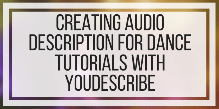 Creating Audio Description For Dance Tutorials With YouDescribe