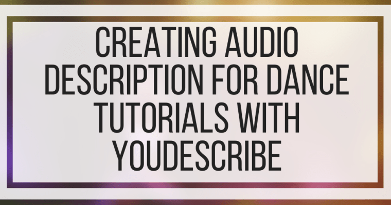 Creating Audio Description For Dance Tutorials With YouDescribe