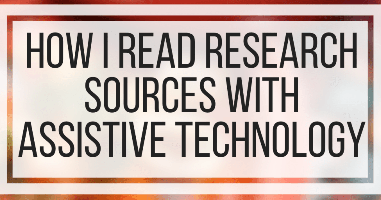 How I Read Research Sources With Assistive Technology