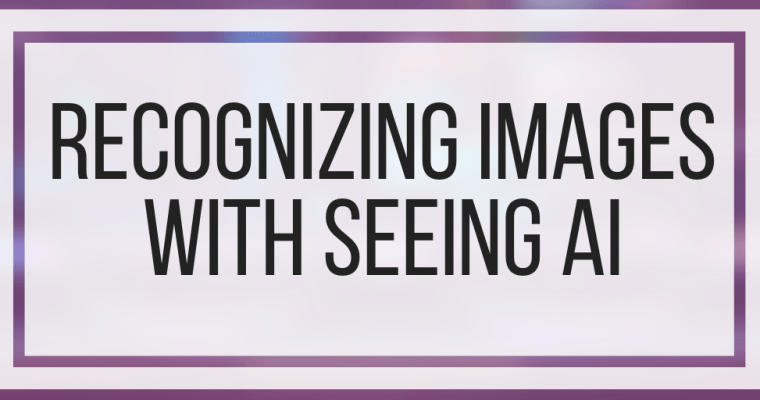 Recognizing Images With Seeing AI