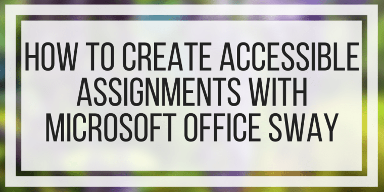 How To Create Accessible Assignments With Microsoft Office Sway