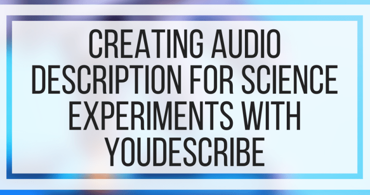 Creating Audio Description For Science Experiments With YouDescribe