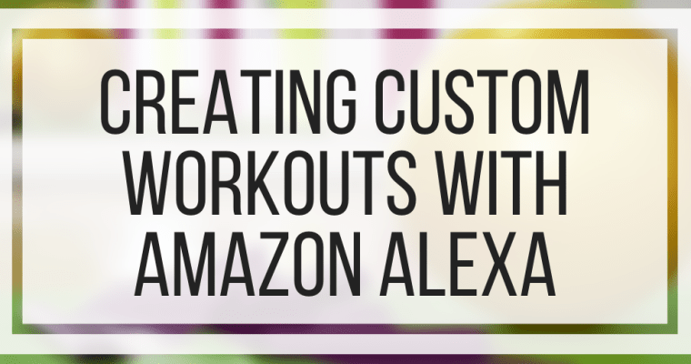 Creating Custom Workouts With Amazon Alexa