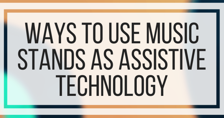 Ways To Use Music Stands As Assistive Technology