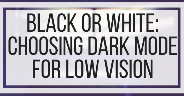 Black Or White: Choosing Dark Mode For Low Vision