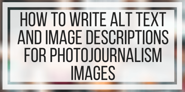 How To Write Alt Text And Image Descriptions For Photojournalism Images