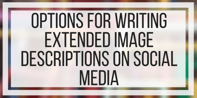 Options For Writing Extended Image Descriptions On Social Media