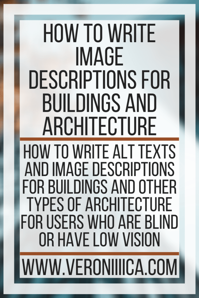 How To Write Image Descriptions For Buildings and Architecture. How to write alt texts and image descriptions for buildings and other types of architecture for users who are blind or have low vision