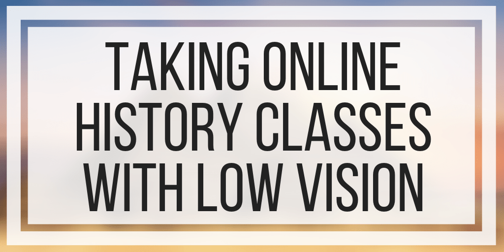 Taking Online History Classes With Low Vision