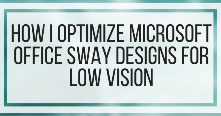 How I Optimize Microsoft Office Sway Designs For Low Vision