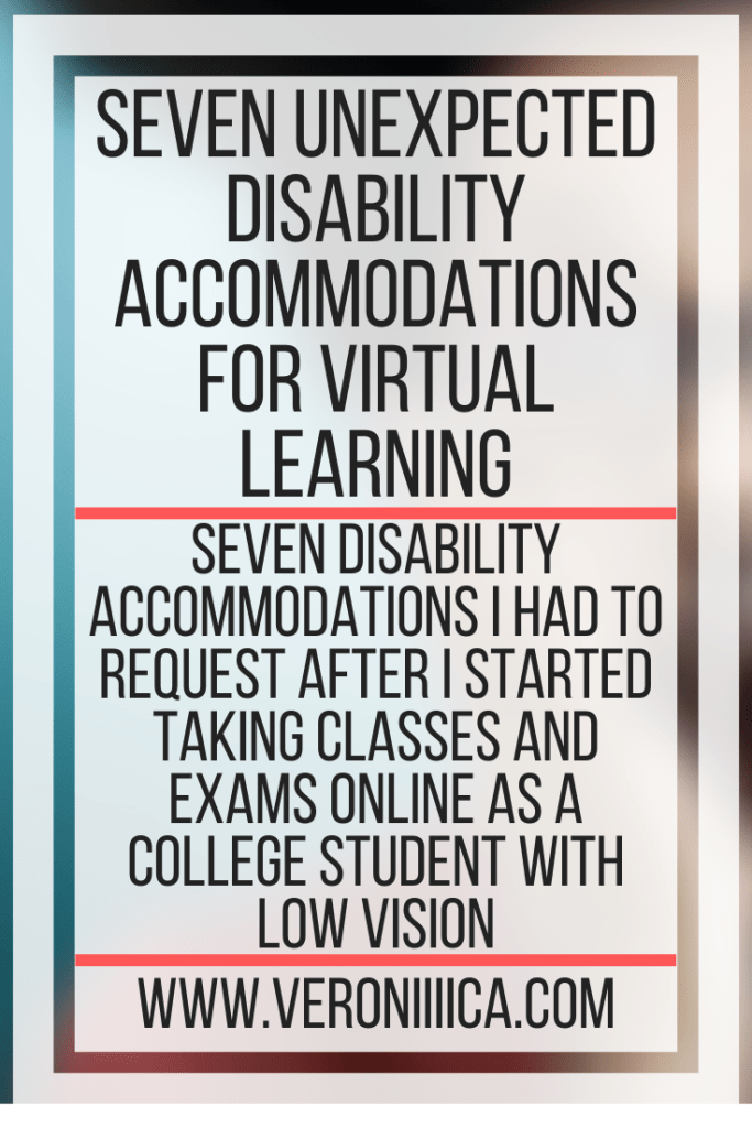 Seven Unexpected Disability Accommodations For Virtual Learning. Seven disability accommodations I had to request after I started taking classes and exams online as a college student with low vision